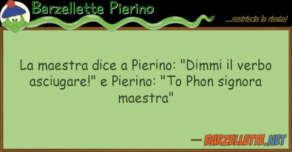 """Barzellette Pierino maestra dice pierino: """"dimmi ver"""