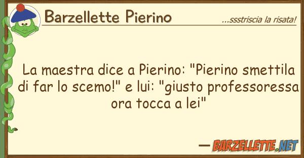 """Barzellette Pierino maestra dice pierino: """"pierino smet"""