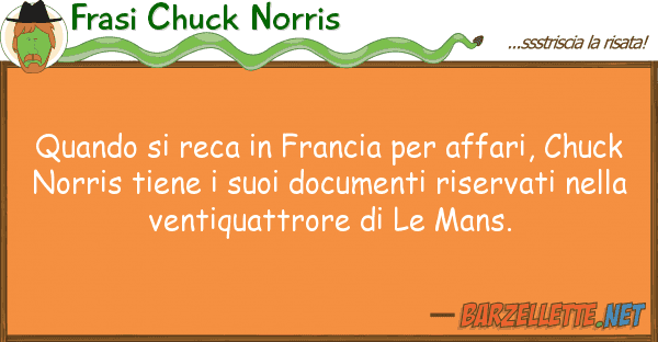 Frasi Chuck Norris quando reca francia affari, ch