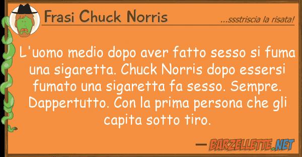 Frasi Chuck Norris l'uomo medio dopo aver fatto sesso fu