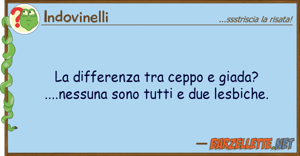 Indovinelli differenza ceppo giada?....ness