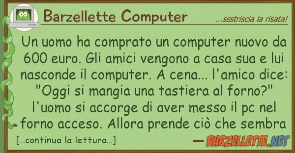 Barzellette Computer uomo ha comprato computer nuovo