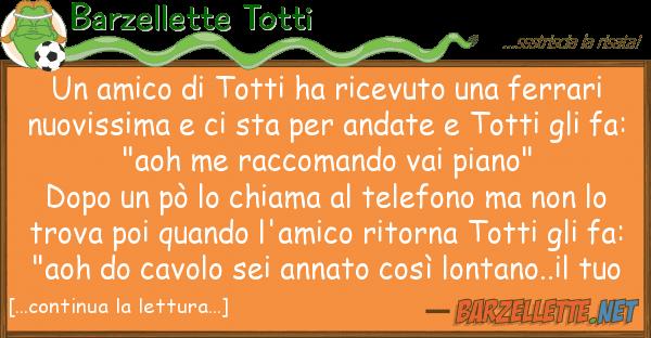 Barzellette Totti amico totti ha ricevuto ferrar