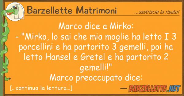 """Barzellette Matrimoni marco dice mirko: - """"mirko, sai ch"""