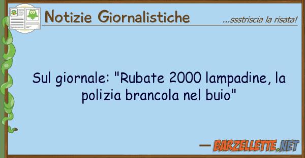 """Notizie Giornalistiche giornale: """"rubate 2000 lampadine,"""