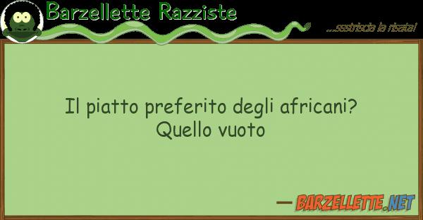 Barzellette Razziste piatto preferito africani? que