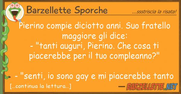 Top Barzelletta: Pierino compie diciotto anni. Suo fratello maggiore PI93