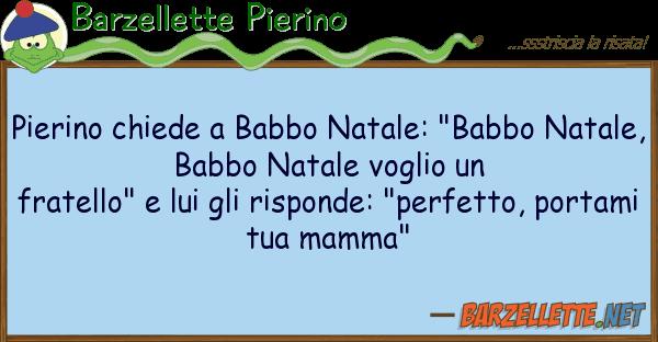 "Barzellette Pierino pierino chiede babbo natale: ""babbo na"