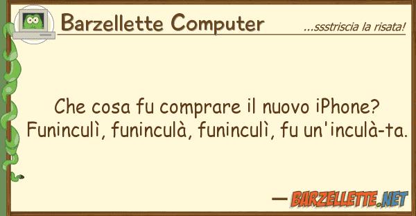 Barzellette Computer cosa fu comprare nuovo iphone? fu