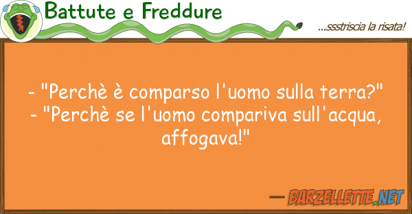 "Battute e Freddure - ""perch comparso l'uomo terra?"