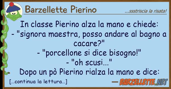 Barzellette Pierino classe pierino alza mano chiede: