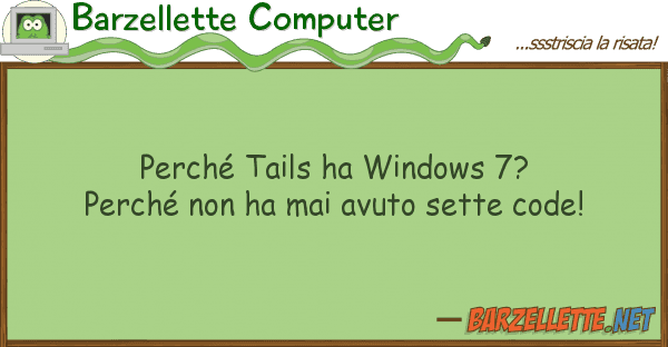 Barzellette Computer perch? tails ha windows 7?