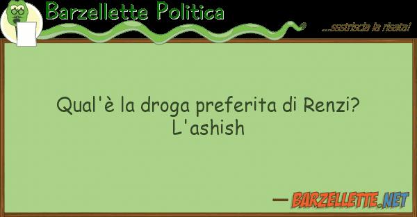 Barzellette Politica qual'? droga preferita renzi? l'as