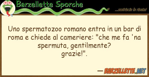 Barzellette Sporche spermatozoo romano entra bar d