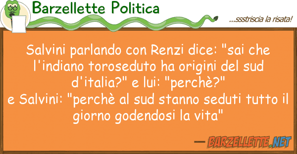 """Barzellette Politica salvini parlando renzi dice: """"sai ch"""