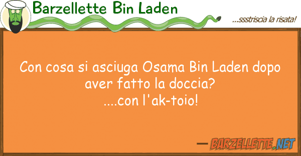 Barzellette Bin Laden cosa asciuga osama bin laden dopo