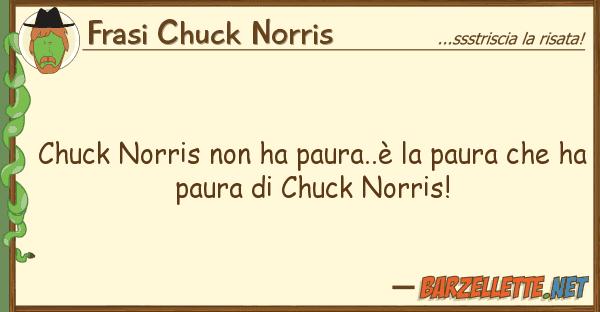 Frasi Chuck Norris chuck norris ha paura..? paura ch