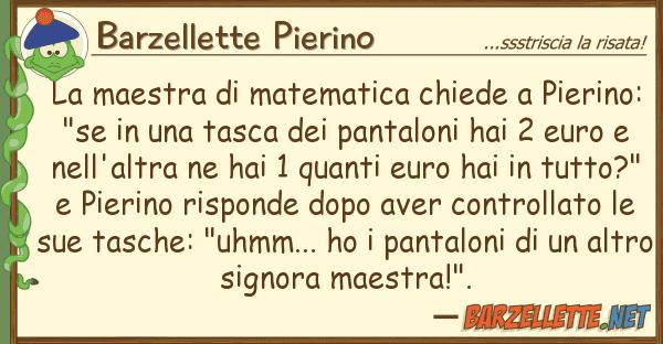 Barzellette Pierino maestra matematica chiede pierin