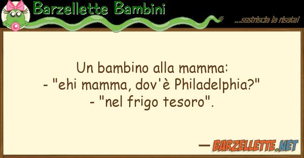 "Barzellette Bambini bambino mamma: - ""ehi mamma, do"
