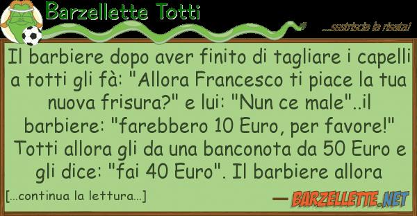 Barzellette Totti barbiere dopo aver finito tagliare