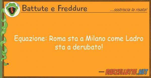 Battute e Freddure equazione: roma sta milano ladro