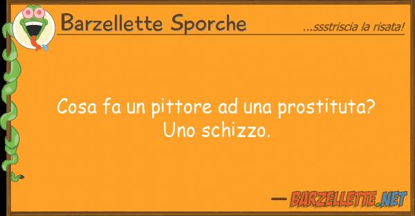 Barzellette Sporche cosa fa pittore prostituta?