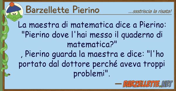 Barzellette Pierino maestra matematica dice pierino: