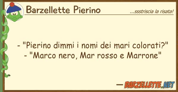 """Barzellette Pierino - """"pierino dimmi nomi mari colorat"""