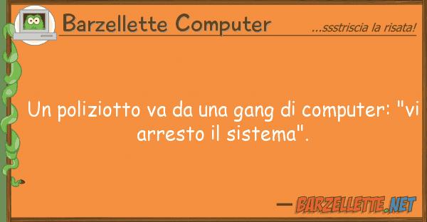 Barzellette Computer poliziotto va gang computer