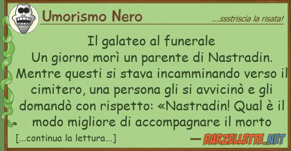 Umorismo Nero galateo funerale un giorno mor? u