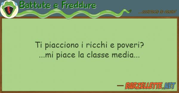 Battute e Freddure piacciono ricchi poveri?...mi pia
