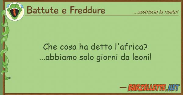 Battute e Freddure cosa ha detto l'africa?...abbiamo so