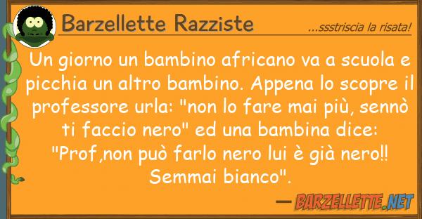 Barzellette Razziste giorno bambino africano va scuol