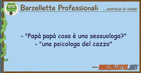 "Barzellette Professionali - ""pap? pap? cosa ? sessuologa?"" -"