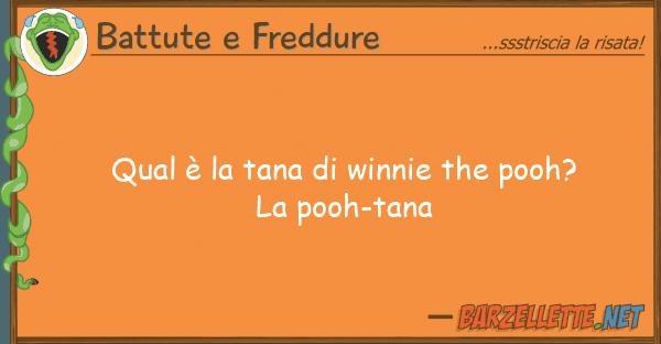 Battute e Freddure qual ? tana winnie pooh? la p
