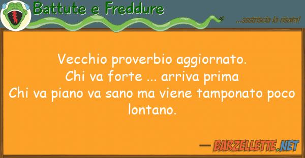 Battute e Freddure vecchio proverbio aggiornato. chi va fo