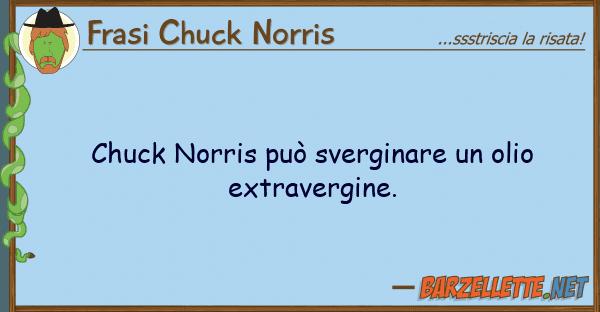 Frasi Chuck Norris chuck norris pu? sverginare olio extr