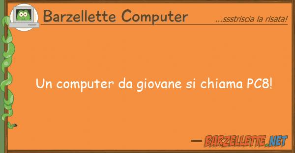 Barzellette Computer computer giovane chiama pc8!