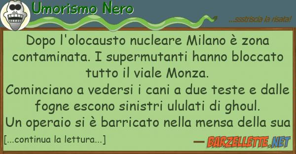 Umorismo Nero dopo l'olocausto nucleare milano ? zona