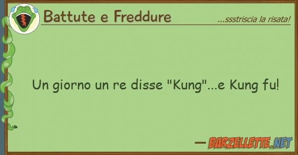 "Battute e Freddure giorno re disse ""kung""...e kung fu"