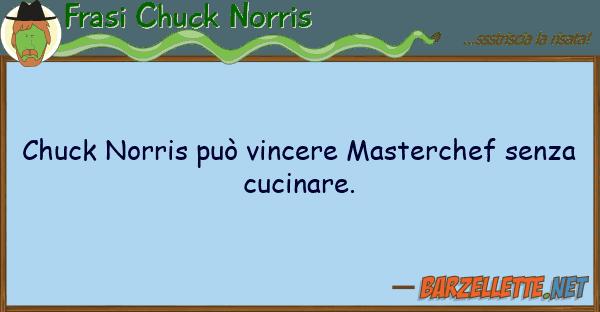 Frasi Chuck Norris chuck norris pu? vincere masterchef senz