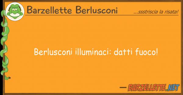 Barzellette Berlusconi berlusconi illuminaci: datti fuoco!