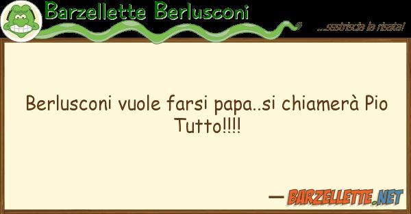 Barzellette Berlusconi berlusconi vuole farsi papa..si chiamer?