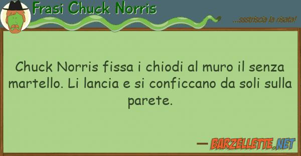 Frasi Chuck Norris chuck norris fissa chiodi muro s