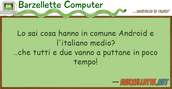 Barzellette Computer sai cosa hanno comune android l'