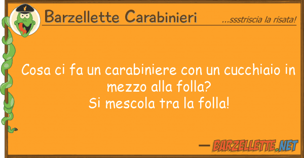 Barzellette Carabinieri cosa fa carabiniere cucchia