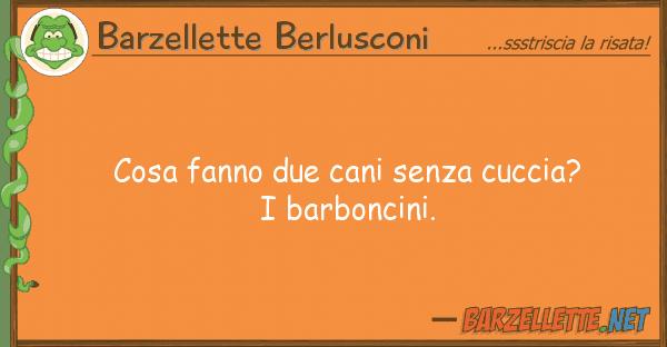 Barzellette Berlusconi cosa fanno due cani senza cuccia? barb