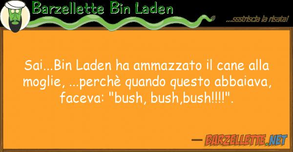Barzellette Bin Laden sai...bin laden ha ammazzato cane