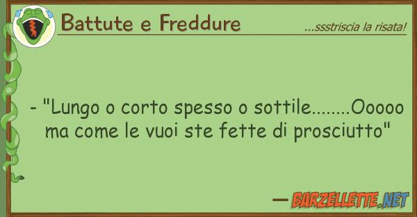 """Battute e Freddure - """"lungo corto spesso sottile......."""