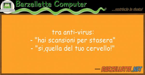 "Barzellette Computer anti-virus: - ""hai scansioni s"